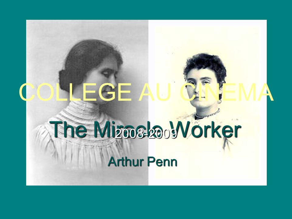 COLLEGE AU CINEMA The Miracle Worker 2008-2009 Arthur Penn