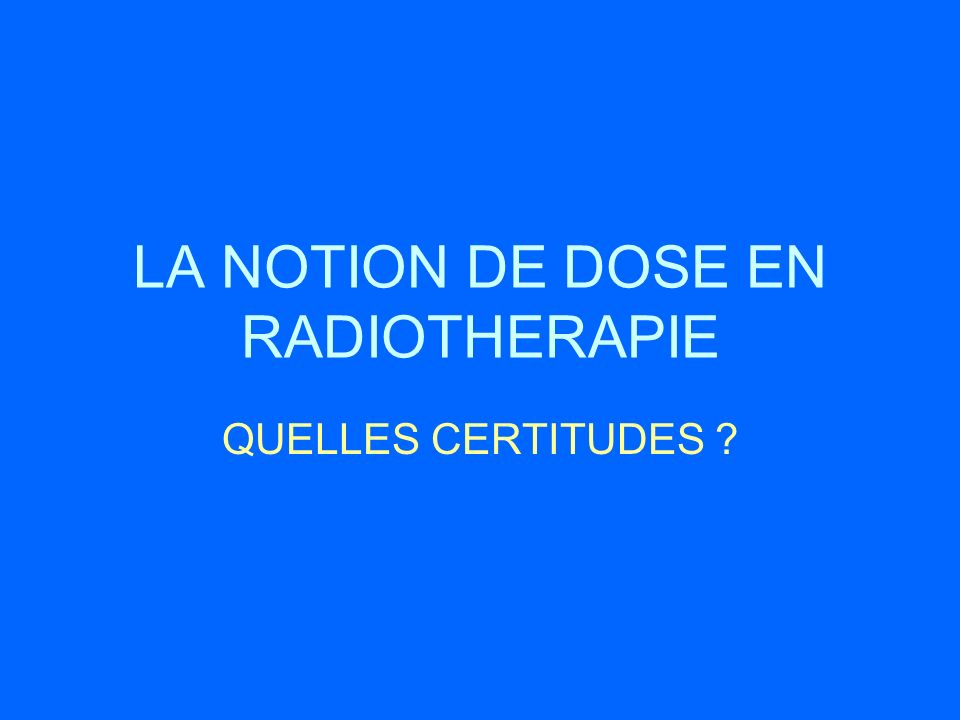 LA NOTION DE DOSE EN RADIOTHERAPIE