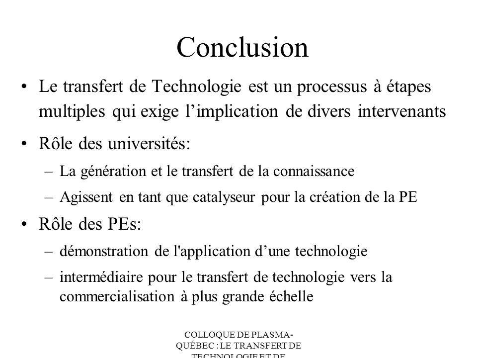 Conclusion Le transfert de Technologie est un processus à étapes multiples qui exige l'implication de divers intervenants.
