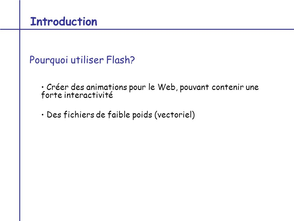 Introduction Pourquoi utiliser Flash