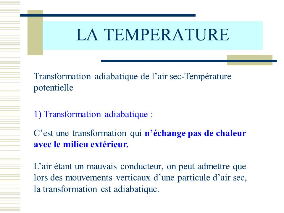 LA TEMPERATURE Transformation adiabatique de l'air sec-Température potentielle. 1) Transformation adiabatique :