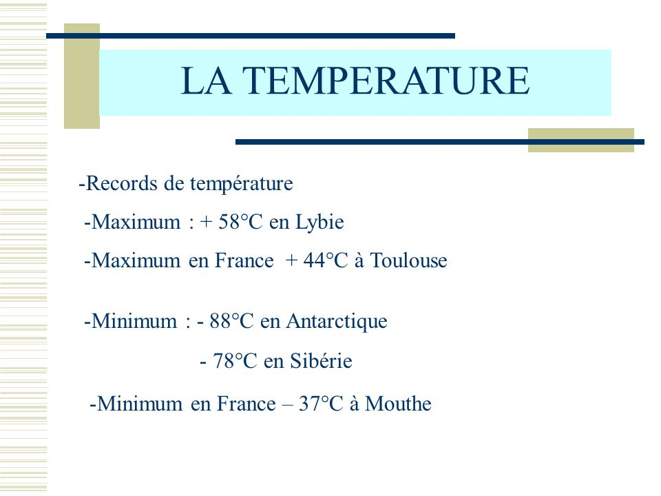 LA TEMPERATURE Records de température Maximum : + 58°C en Lybie