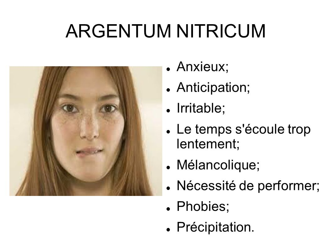 ARGENTUM NITRICUM Anxieux; Anticipation; Irritable;