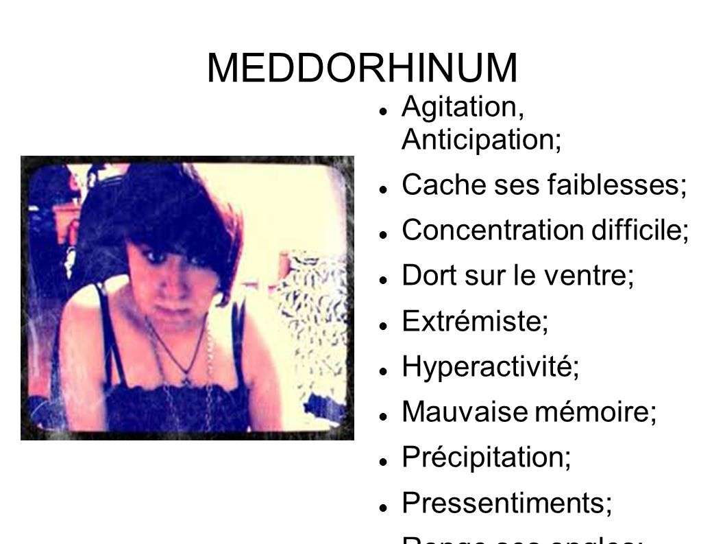MEDDORHINUM Agitation, Anticipation; Cache ses faiblesses;