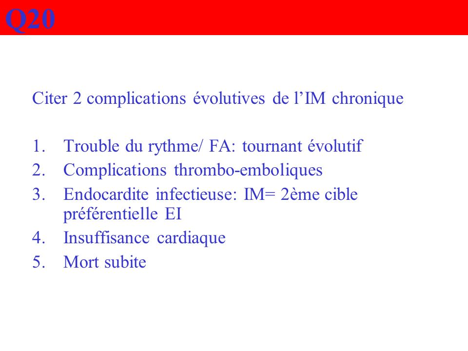Q20 Citer 2 complications évolutives de l'IM chronique