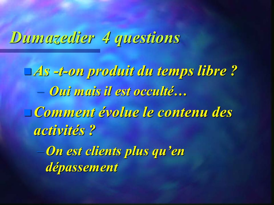 Dumazedier 4 questions As -t-on produit du temps libre