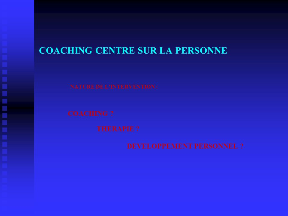 COACHING CENTRE SUR LA PERSONNE. NATURE DE L'INTERVENTION :. COACHING