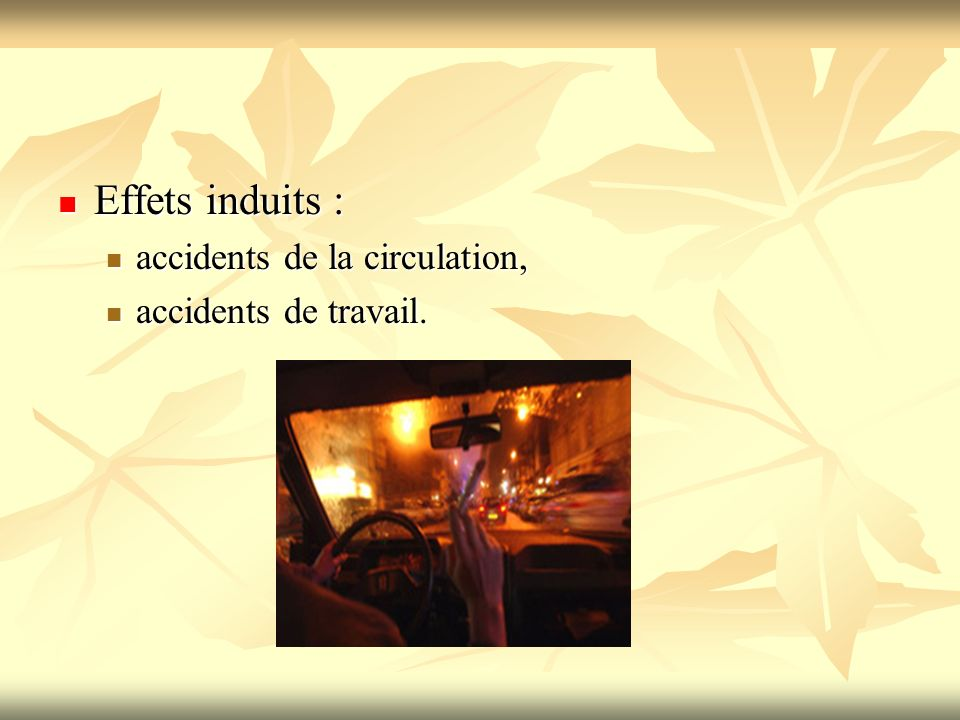 Effets induits : accidents de la circulation, accidents de travail.
