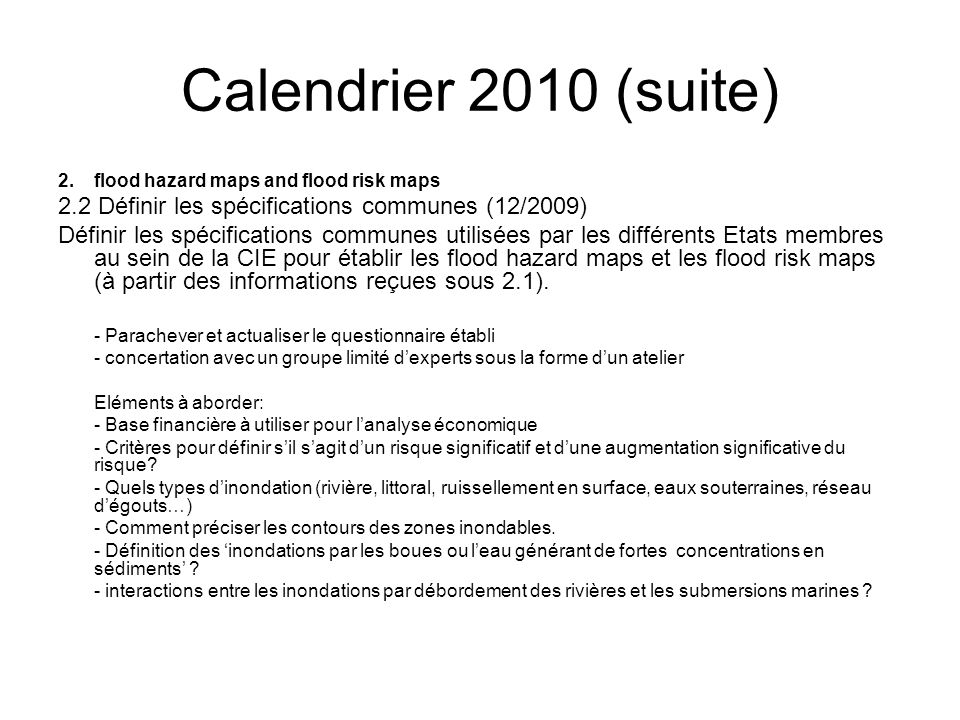 Calendrier 2010 (suite) 2. flood hazard maps and flood risk maps. 2.2 Définir les spécifications communes (12/2009)