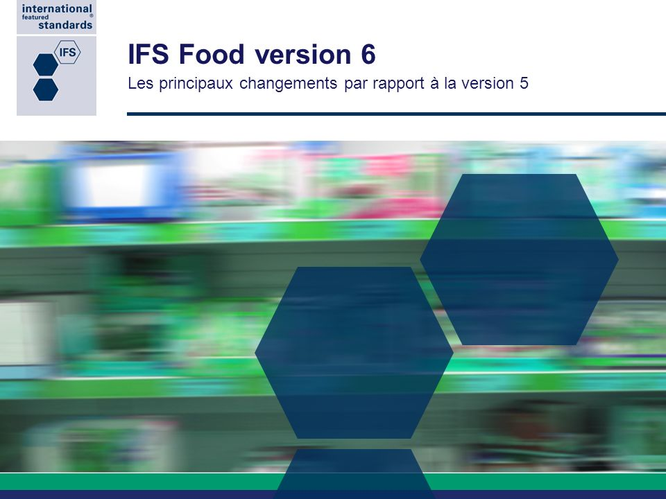 IFS Food version 6 Les principaux changements par rapport à la version 5