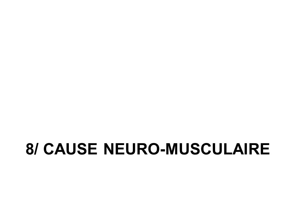 8/ Cause neuro-musculaire