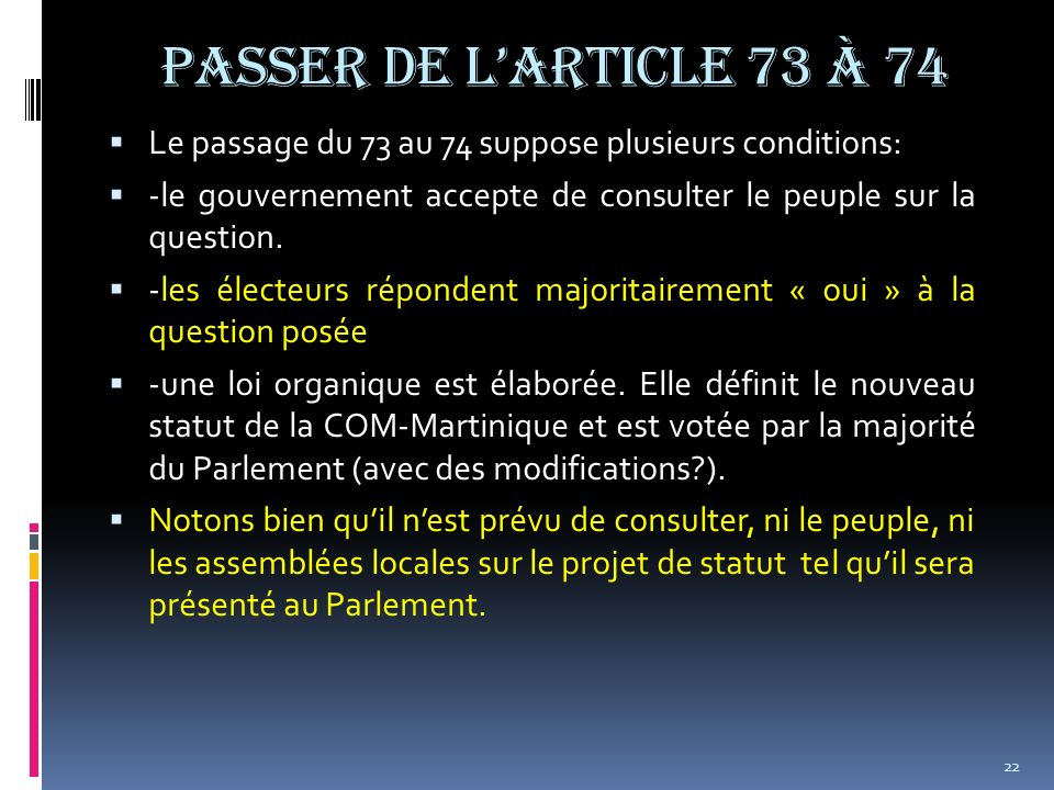 Passer de l'article 73 à 74 Le passage du 73 au 74 suppose plusieurs conditions: -le gouvernement accepte de consulter le peuple sur la question.