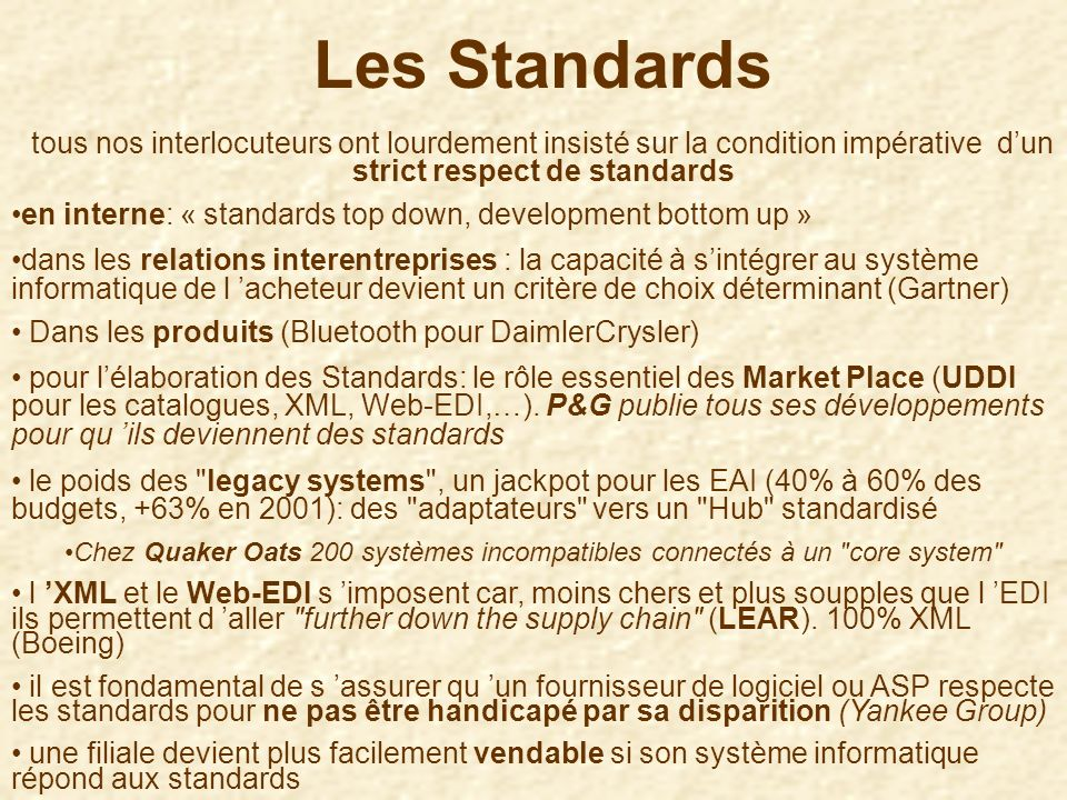 Les Standards tous nos interlocuteurs ont lourdement insisté sur la condition impérative d'un strict respect de standards.