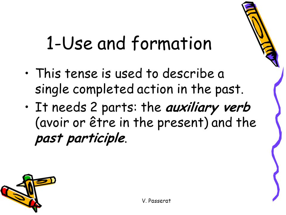 1-Use and formation This tense is used to describe a single completed action in the past.