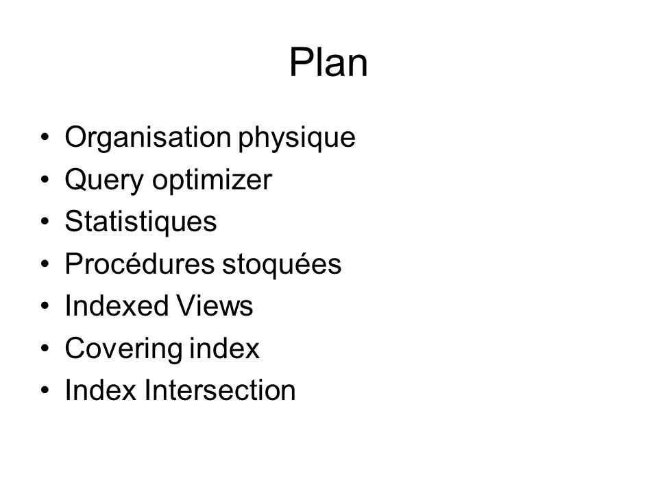 Plan Organisation physique Query optimizer Statistiques
