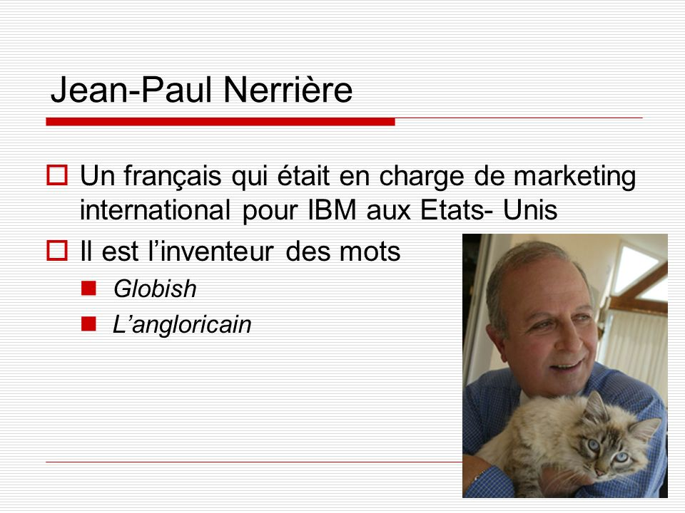 Jean-Paul Nerrière Un français qui était en charge de marketing international pour IBM aux Etats- Unis.