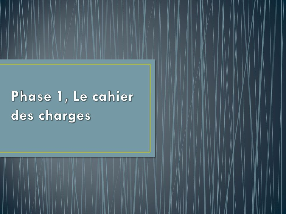 Phase 1, Le cahier des charges