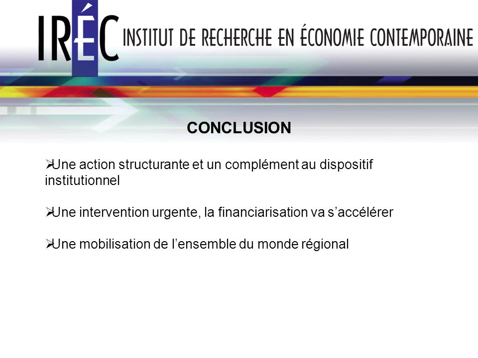 CONCLUSION Une action structurante et un complément au dispositif institutionnel. Une intervention urgente, la financiarisation va s'accélérer.