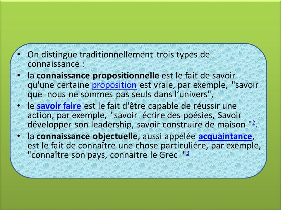 On distingue traditionnellement trois types de connaissance :