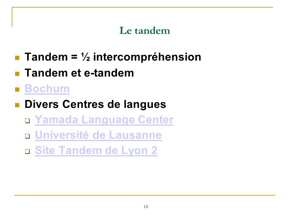 Le tandem Tandem = ½ intercompréhension. Tandem et e-tandem. Bochum. Divers Centres de langues. Yamada Language Center.