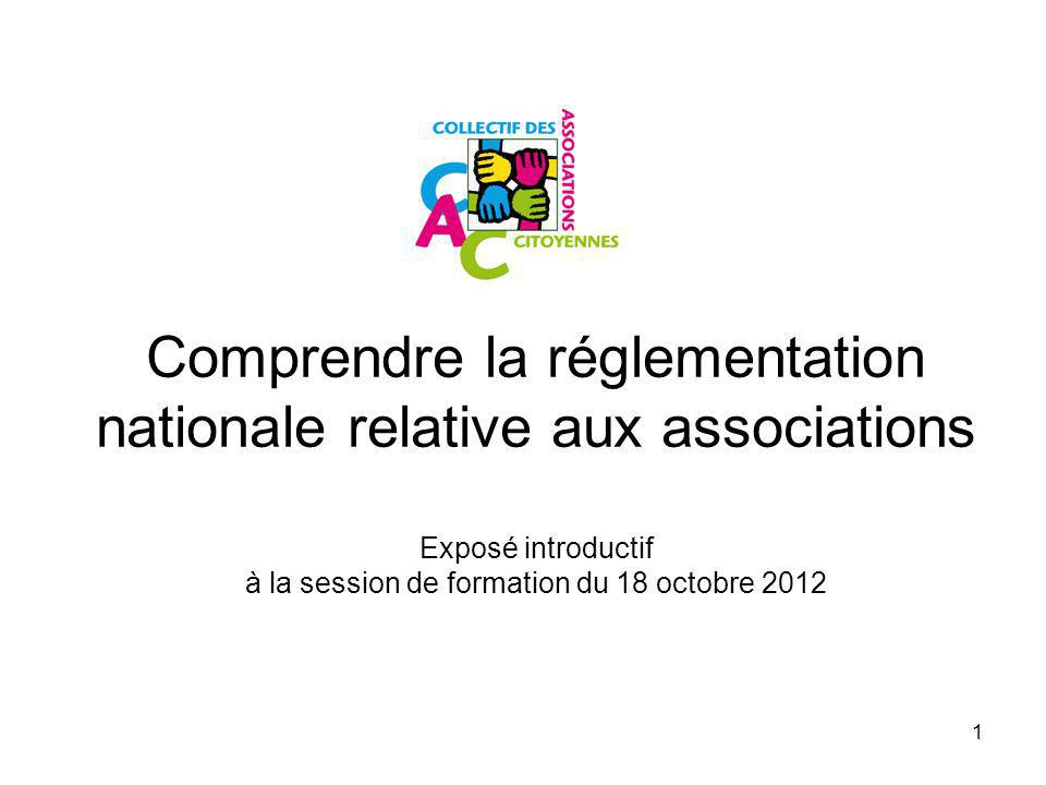 Comprendre la réglementation nationale relative aux associations Exposé introductif à la session de formation du 18 octobre 2012