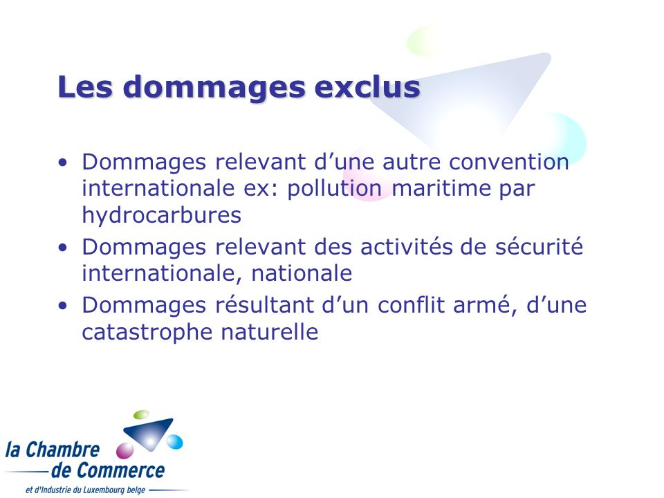 Les dommages exclus Dommages relevant d'une autre convention internationale ex: pollution maritime par hydrocarbures.