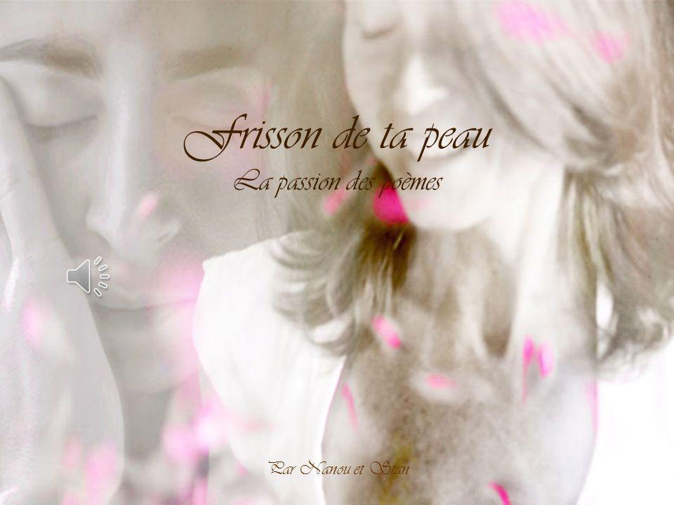 Frisson De Ta Peau La Passion Des Poèmes Par Nanou Et Stan