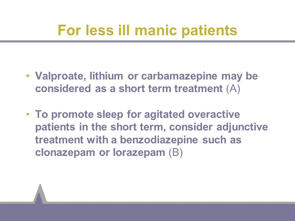 For less ill manic patients