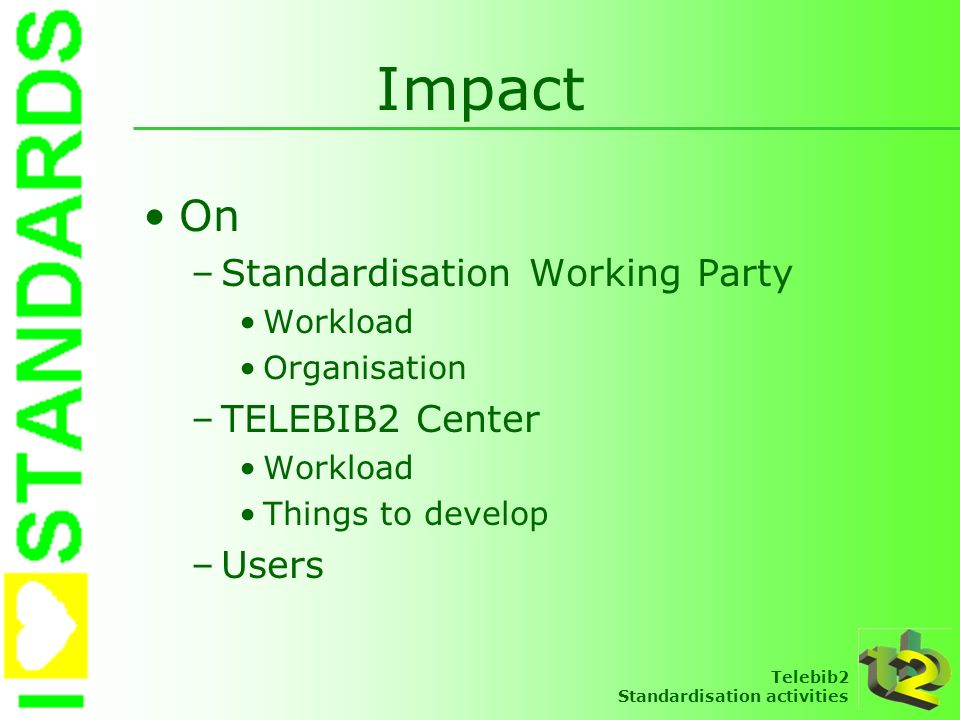 Impact On Standardisation Working Party TELEBIB2 Center Users Workload