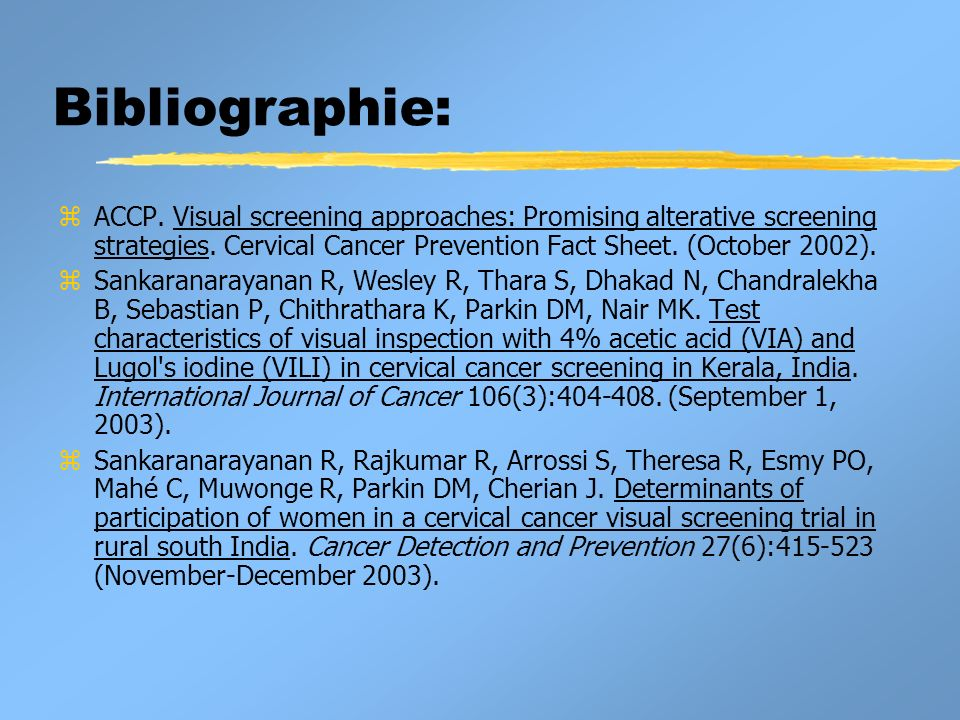 Bibliographie: ACCP. Visual screening approaches: Promising alterative screening strategies. Cervical Cancer Prevention Fact Sheet. (October 2002).
