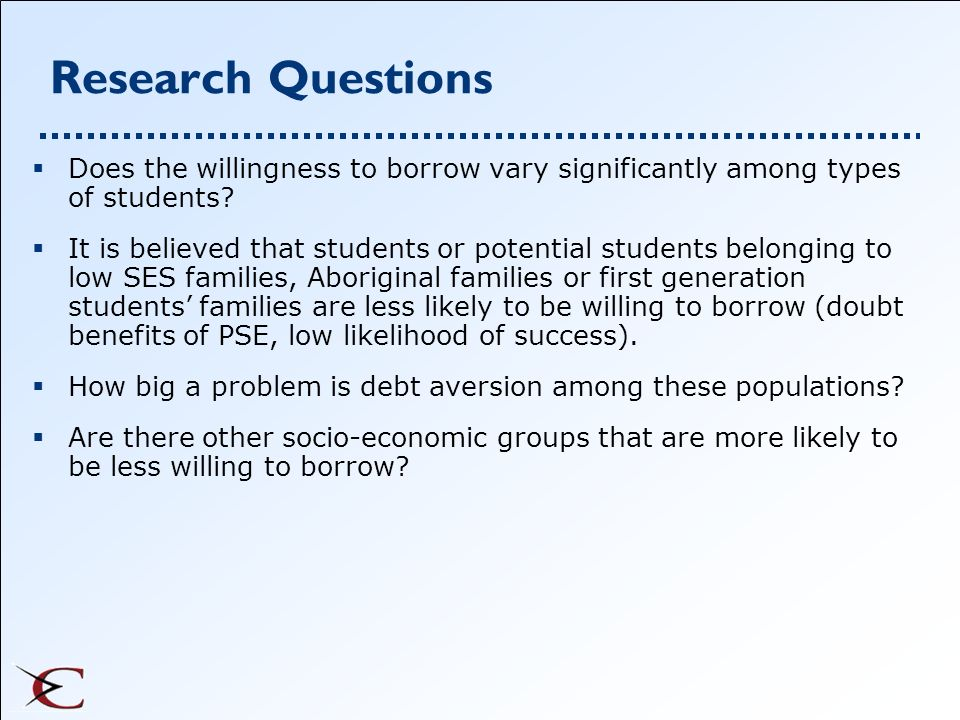 Research Questions Does the willingness to borrow vary significantly among types of students