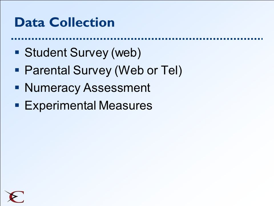 Data Collection Student Survey (web) Parental Survey (Web or Tel)
