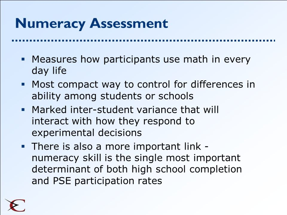 Numeracy Assessment Measures how participants use math in every day life.